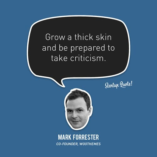 Grow a thick skin and be prepared to take criticism.