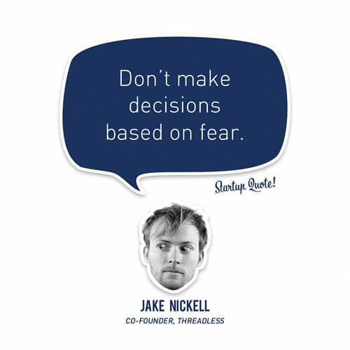 Don't make decisions based on fear.