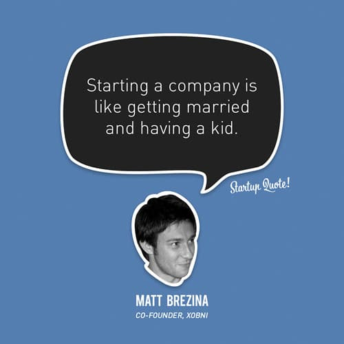 Starting a company is like getting married and having a kid.