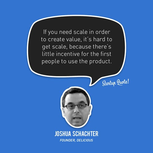 If you need scale in order to create value, it's hard to get scale, because there's little incentive for the first people to use the product.