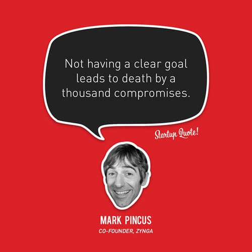 Not having a clear goal leads to death by a thousand compromises.