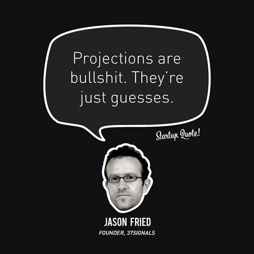 Projections are bullshit. They're just guesses.