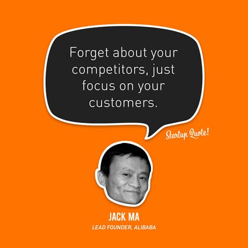 Forget about your competitors, just focus on your customers.