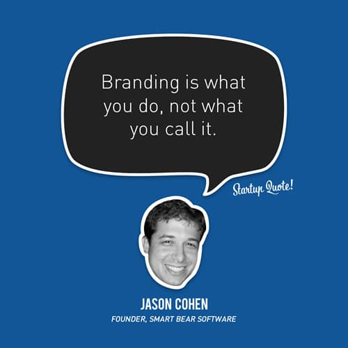 Branding is what you do, not what you call it.