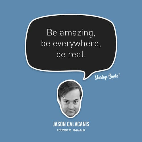 Be amazing, be everywhere, be real.