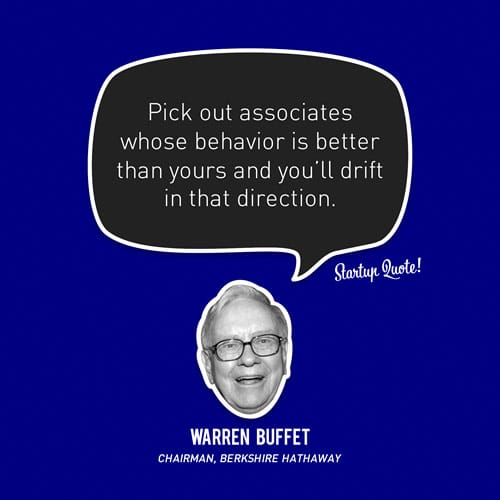 Pick out associates whose behavior is better than yours and you'll drift in that direction.