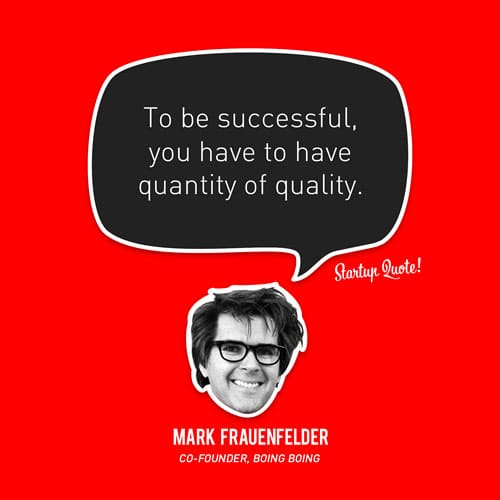 To be successful, you have to have quantity of quality.